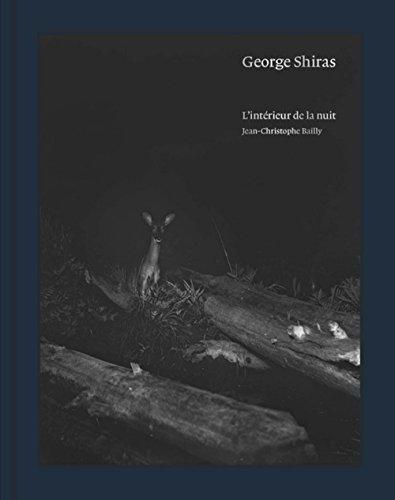 GEORGE SHIRAS. L'INTÉRIEUR DE LA NUIT: JEAN-CHRISTOPHE BAILLY