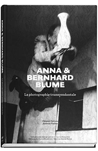 Anna & Bernhard Blume - La Photographie Transcendantale (French Edition): Bernhard Blume; ...