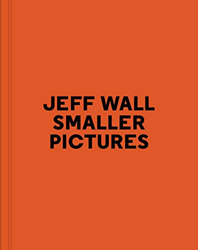 Jeff Wall - Smaller Pictures (French Edition): Jean-Francois Chevrier