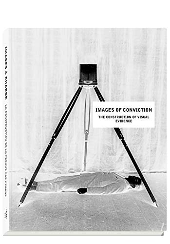 Images of Conviction: The Construction of Visual Evidence (Hardcover): Eyal Weizman Tom Keenan