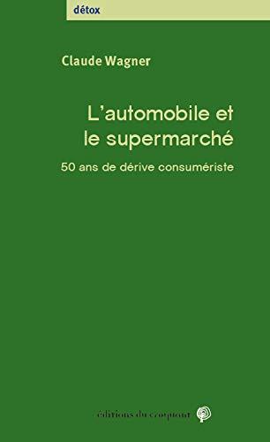 9782365122184: L'automobile et le supermarché - 50 ans de dérive consumériste