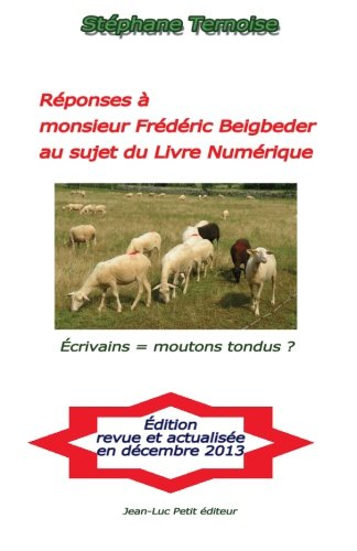 9782365414883: Réponses à monsieur Frédéric Beigbeder au sujet du Livre Numérique: Écrivains = moutons tondus ? (French Edition)