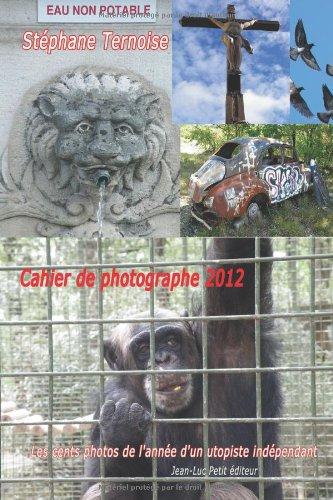 Cahier de photographe 2012: Les cents photos: Ternoise, St?phane