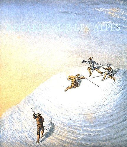 REGARDS SUR LES ALPES : 100 LIVRES D'EXCEPTIONS 1515-1908: PERRET JACQUES