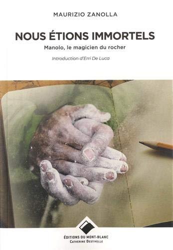 9782365450713: Nous étions immortels: Manolo, le magicien du rocher