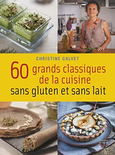 60 GRANDS CLASSIQUES DE LA CUISINE SANS: CALVET CHRISTINE