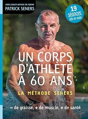 Un corps d'athlète à 60 ans: Seners, Patrick