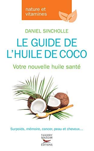 Guide de l'huile de coco (Le): Sincholle, Daniel