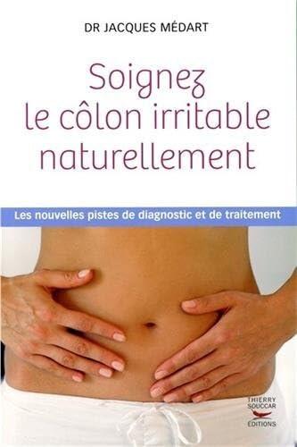Soignez le côlon irritable naturellement [nouvelle édition]: M�dart, Jacques