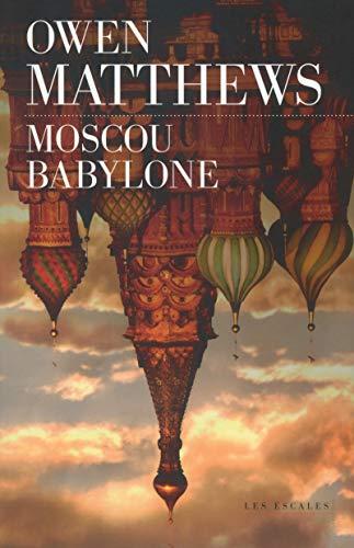 Moscou Babylone: Owen Matthews