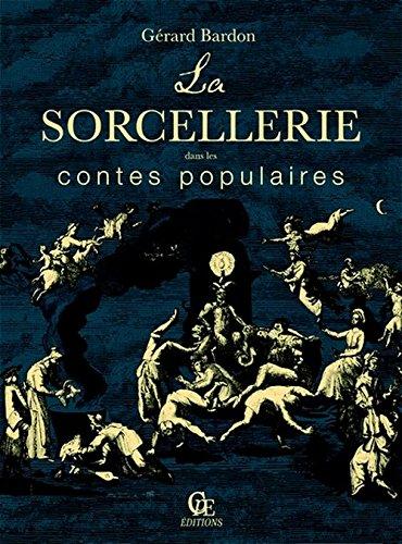 La Sorcellerie Dans les Contes Populaires: Gérard Bardon