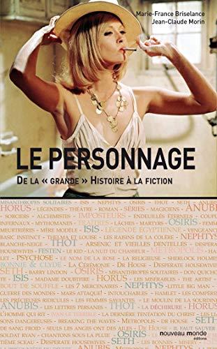 PERSONNAGE (LE) : DE LA GRANDE HISTOIRE À LA FICTION: BRISELANCE MARIE-FRANCE