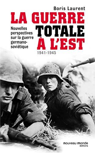 9782365838467: La guerre totale à l'Est : Nouvelles perspectives sur la guerre germano-soviétique (1941-1945)
