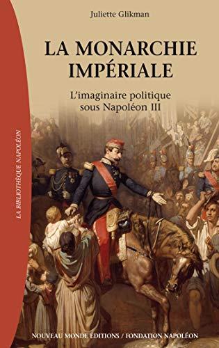 La monarchie impériale : L'imaginaire politique sous Napoléon III: Juliette ...