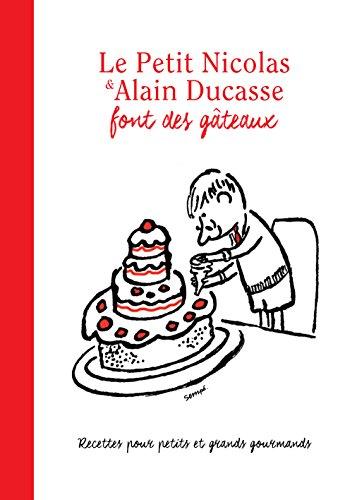 9782365901284: Le Petit Nicolas & Alain Ducasse font des gâteaux : Recettes pour petits et grands gourmands réalisés par Jean-Marie Hiblot
