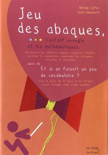 9782365930499: Jeu des abaques, l'enfant aveugle et les mathématiques suivi de Et si on faisait un peu de vocabulaire ?