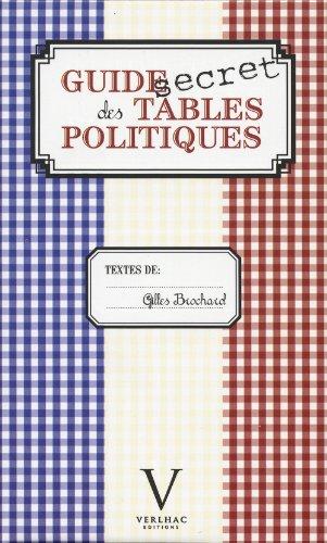 Guide secret des tables politiques: Brochard, Gilles