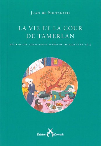 9782366220025: La vie et la cour de Tamerlan : Récit de son ambassadeur auprès de Charles VI en 1403