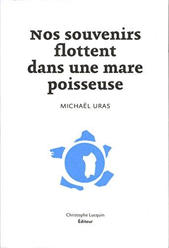 Nos souvenirs flottent dans une mare poisseuse: Uras, Micha�l