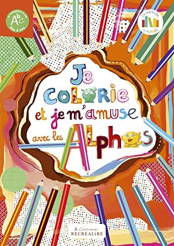 9782366470062: Je colorie et je m'amuse avec les Alphas