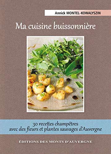 9782366540093: Ma cuisine buissonnière : 30 recettes champêtres avec des fleurs et plantes sauvages d'Auvergne