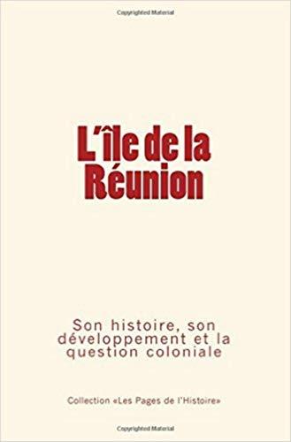 L'Ile de la Réunion: Son histoire, son: Jules Duval; Octave