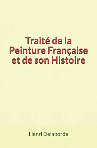 9782366598438: Traité de la Peinture Française et de son Histoire