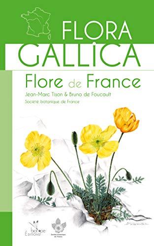 Flora Gallica : Flore de France: Bruno de Foucault, Jean-Marc Tison