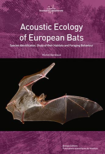 Acoustic Ecology of European Bats : Species Identification, Study of their Habitats and Foraging ...