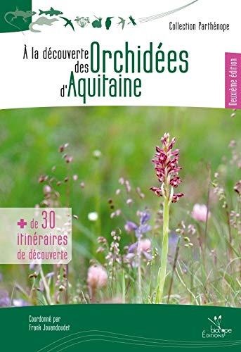 A LA DECOUVERTE DES ORCHIDEES D'AQUITAINE - DEUXIEME EDITION: JOUANDOUDET FRA