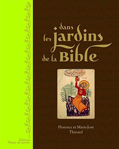 Dans les jardins de la Bible: Florence Thinard, Marie-Jos� Thinard