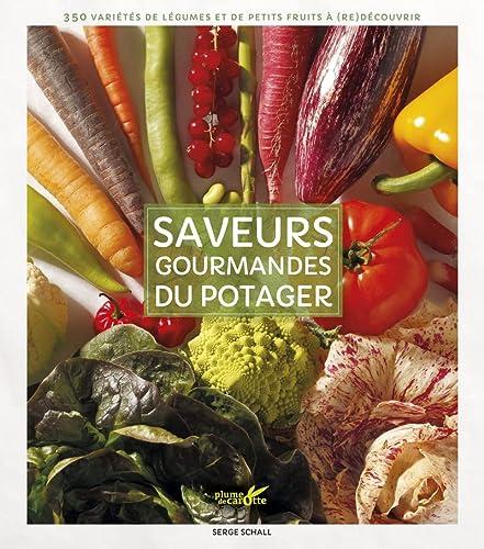 9782366720730: Saveurs gourmandes du potager : 350 variétés de légumes et de petits fruits à (re)découvrir