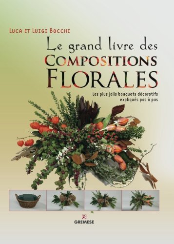 9782366770124: Le grand livre des compositions florales