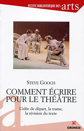 9782366770544: Comment écrire pour le théâtre : L'idée de départ, la trame, la révision du texte.