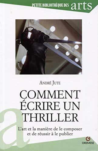 Comment écrire un thriller: L'art et la: Jute, André