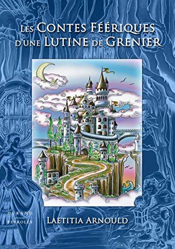 Les contes féériques d'une lutine de grenier: Laetita Arnould