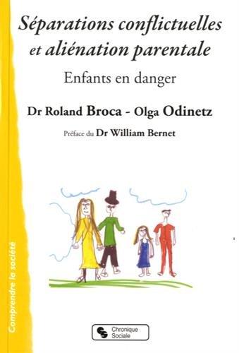 Séparations conflictuelles et aliénation parentale : Enfants en danger: Roland Broca; Olga Odinetz