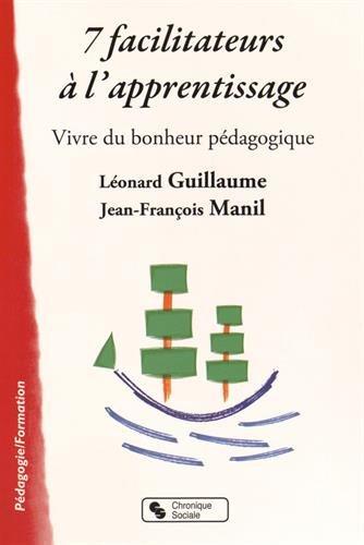 7 facilitateurs à l'apprentissage : Vivre du: Léonard Guillaume; Jean-François