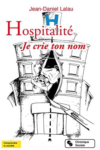 Hospitalité : Je crie ton nom: Jean-Daniel Lalau