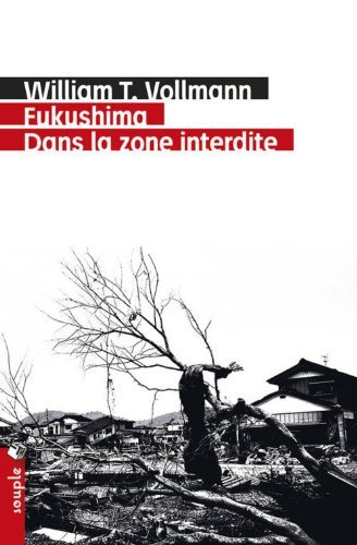 Fukushima: dans la zone interdite: Vollmann, William T.