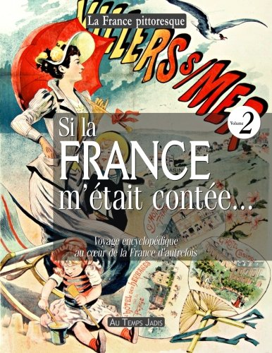 9782367220147: Si la France m'était contée... Voyage encyclopédique au coeur de la France d'autrefois. Volume 2: Histoire, traditions, fêtes, légendes, coutumes, ... personnages, arts, industries, faune, flore