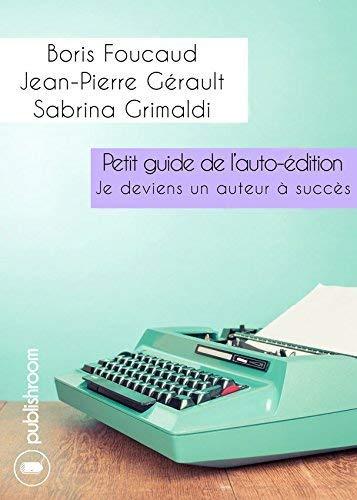 9782367231013: Petit guide de l'auto-édition : Je deviens un auteur à succès