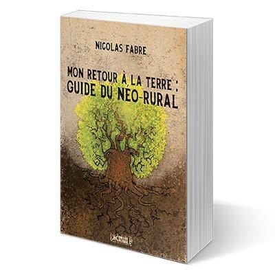 9782367250601: Mon retour à la terre : Guide du néo-rural