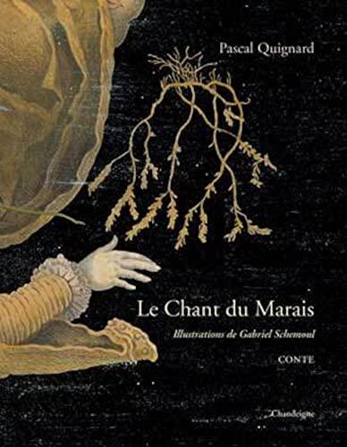 Chant du Marais (Le): Quignard, Pascal