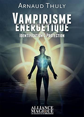 Vampirisme énergétique : Identification & Protection: Thuly, Arnaud