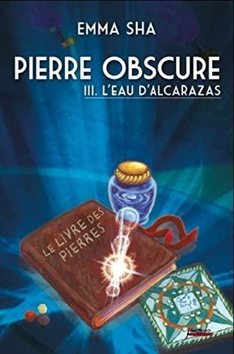 9782367401508: Pierre obscure, Tome 3 : L'eau de l'Alcarazas