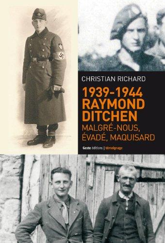 9782367460727: RAYMOND DITCHENN,Malgré nous,Evadé,Maquisard 1939-1944