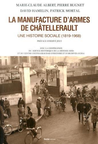 9782367461021: La Manufacture d'Armes de Chatellerault une Histoire Sociale (1819-1968)