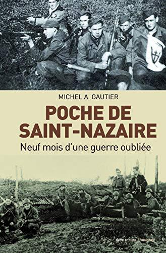 9782367463025: Poche de Saint-Nazaire Neuf Mois Dune Guerre Oubliee