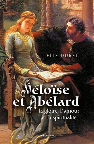 9782367463742: Héloïse et Abélard, la gloire l'amour et la spiritualité
